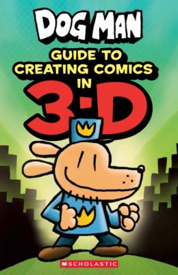 Dog Man: Guide to Creating Comics in 3-D - Dog Man