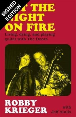 Set the Night on Fire: Living, Dying and Playing Guitar with The Doors: Signed Edition (Hardback)