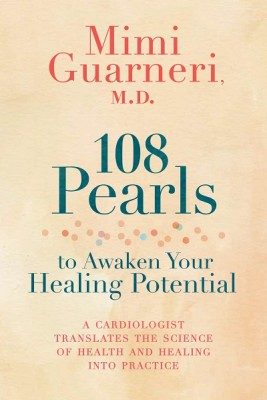 108 Pearls to Awaken Your Healing Potential: A Cardiologist Translates the Science of Health and Healing into Practice (Hardback)