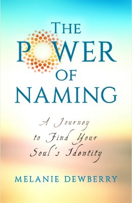 The Power of Naming: A Journey toward Your Soul's Indigenous Nature (Paperback)