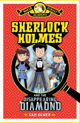 Baker Street Academy: Sherlock Holmes and the Disappearing Diamond (Hardback)