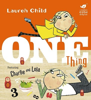 Charlie and Lola: One Thing - Charlie and Lola (Hardback)