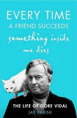Every Time a Friend Succeeds Something Inside Me Dies: The Life of Gore Vidal (Hardback)