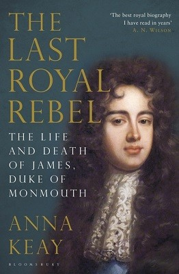 The Last Royal Rebel: The Life and Death of James, Duke of Monmouth (Hardback)