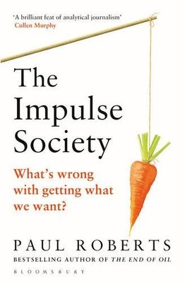 The Impulse Society: What's Wrong With Getting What We Want (Paperback)