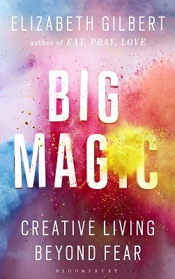 Big Magic: Creative Living Beyond Fear (Hardback)
