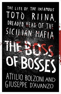 The Boss of Bosses: The Life of the Infamous Toto Riina Dreaded Head of the Sicilian Mafia (Paperback)