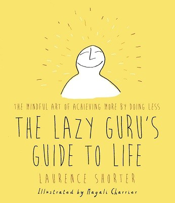 The Lazy Guru's Guide to Life: The Mindful Art of Achieving More by Doing Less (Hardback)
