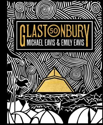 Glastonbury 50: The Official Story of Glastonbury Festival (Hardback)