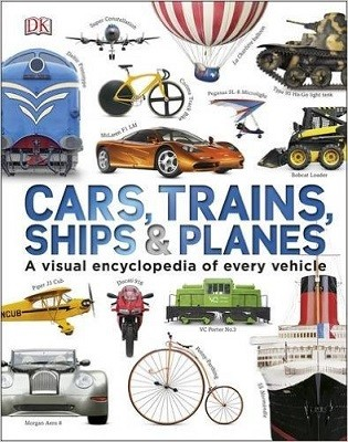 Cars Trains Ships and Planes: A Visual Encyclopedia to Every Vehicle (Hardback)