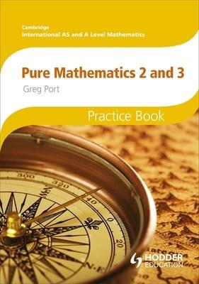 Cambridge International A/AS Mathematics, Pure Mathematics 2 and 3 Practice Book (Paperback)