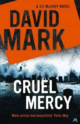 Cruel Mercy: The 6th DS McAvoy Novel from the Richard & Judy bestselling author - DS McAvoy (Hardback)