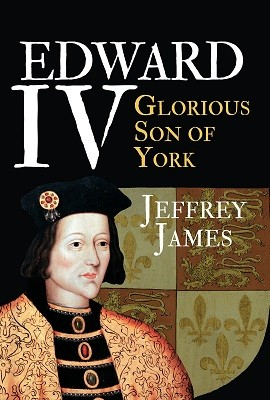 Edward IV: Glorious Son of York (Hardback)