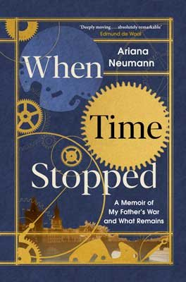 When Time Stopped: A Memoir of My Father's War and What Remains (Hardback)