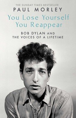 You Lose Yourself You Reappear: The Many Voices of Bob Dylan (Hardback)