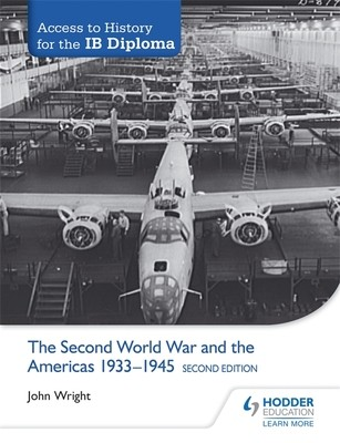 Access to History for the IB Diploma: The Second World War and the Americas 1933-1945 Second Edition (Paperback)
