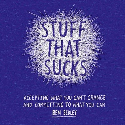 Stuff That Sucks: Accepting What You Can't Change and Committing to What You Can (Paperback)