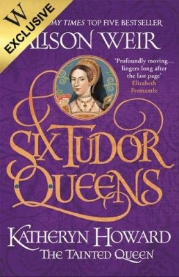 Six Tudor Queens: Katheryn Howard, The Tainted Queen: Exclusive Edition (Paperback)