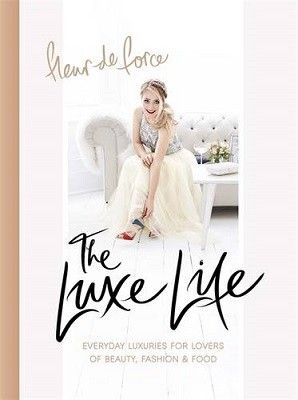 The Luxe Life: Everyday Luxuries for Lovers of Beauty, Fashion & Food (Hardback)