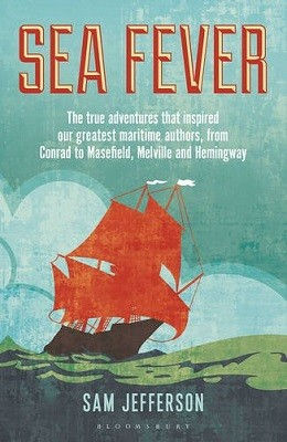 Sea Fever: The True Adventures that Inspired our Greatest Maritime Authors, from Conrad to Masefield, Melville and Hemingway (Paperback)