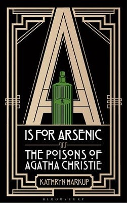 A is for Arsenic: The Poisons of Agatha Christie (Hardback)