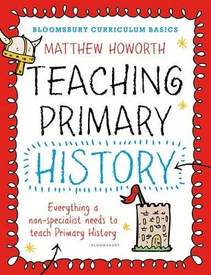 Bloomsbury Curriculum Basics: Teaching Primary History - Bloomsbury Curriculum Basics (Paperback)