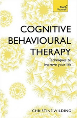 Cognitive Behavioural Therapy (CBT): Evidence-based, goal-oriented self-help techniques: a practical CBT primer and self help classic (Paperback)