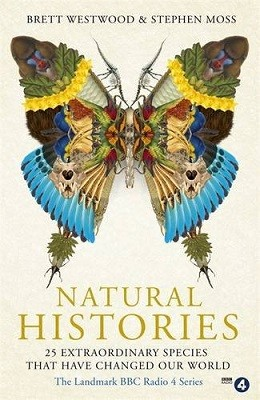 Natural Histories: 25 Extraordinary Species That Have Changed our World (Hardback)