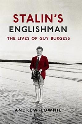 Stalin's Englishman: The Lives of Guy Burgess (Hardback)