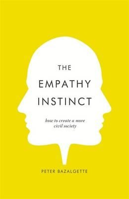 The Empathy Instinct: How to Create a More Civil Society (Hardback)