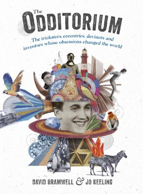 The Odditorium: The tricksters, eccentrics, deviants and inventors whose obsessions changed the world (Hardback)