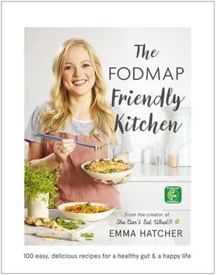 The FODMAP Friendly Kitchen Cookbook: 100 easy, delicious, recipes for a healthy gut and a happy life (Hardback)