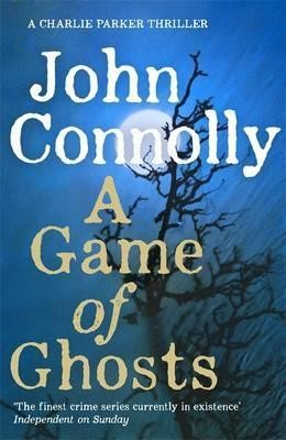 A Game of Ghosts: A Charlie Parker Thriller: 15.  From the No. 1 Bestselling Author of A Time of Torment - Charlie Parker Thriller (Hardback)