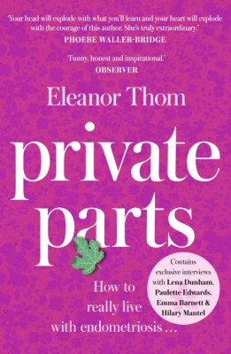 Private Parts: Living well with bad periods and endometriosis (Paperback)