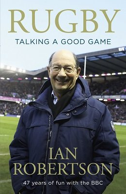 Rugby: Talking A Good Game: 47 Years of Fun with the BBC (Hardback)