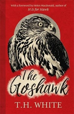 The Goshawk: With a new foreword by Helen Macdonald (Hardback)