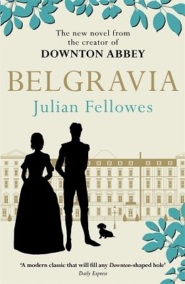 Julian Fellowes's Belgravia: A tale of secrets and scandal set in 1840s London from the creator of DOWNTON ABBEY (Paperback)