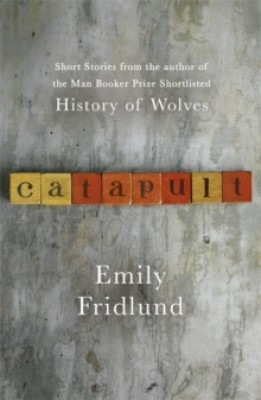 Catapult: Short stories from the Man Booker Prize shortlisted author of History of Wolves (Paperback)