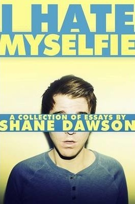 I Hate Myselfie: A Collection of Essays by Shane Dawson (Paperback)