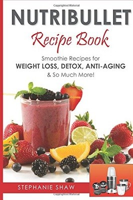 Nutribullet Recipe Book: Smoothie Recipes for Weight-Loss, Detox, Anti-Aging & So Much More! (Paperback)