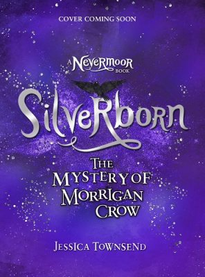 Silverborn: The Mystery of Morrigan Crow Book 4 - Nevermoor (Hardback)