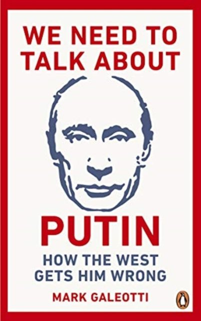 We Need to Talk About Putin: Why the West gets him wrong, and how to get him right (Paperback)