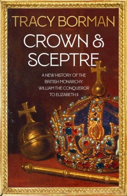 Crown & Sceptre: A New History of the British Monarchy from William the Conqueror to Elizabeth II (Hardback)
