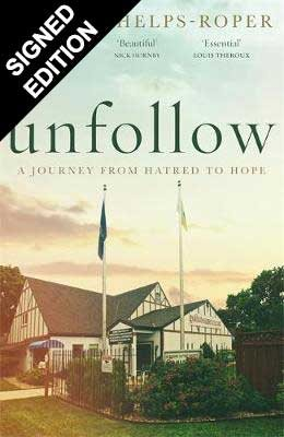 Unfollow: A Journey from Hatred to Hope, leaving the Westboro Baptist Church - Signed Edition (Hardback)