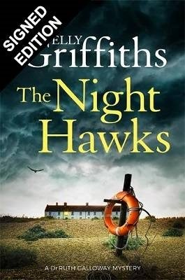 The Night Hawks: Dr Ruth Galloway Mysteries 13: Signed Edition - The Dr Ruth Galloway Mysteries (Hardback)