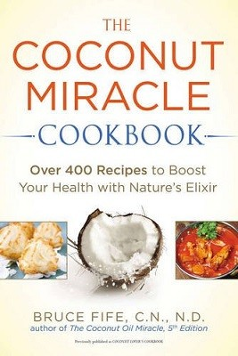 Coconut Miracle Cookbook: Over 400 Recipes to Boost Your Health with Nature's Elixir (Paperback)