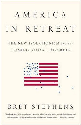 America in Retreat: The New Isolationism and the Coming Global Disorder (Paperback)