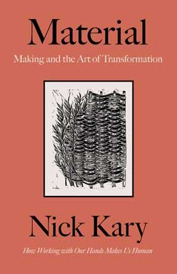 Material: Making and the Art of Transformation (Hardback)