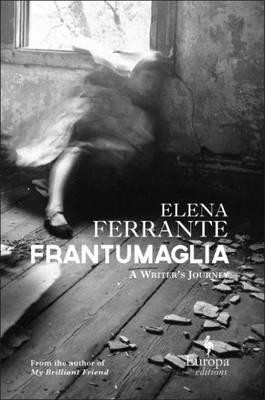Frantumaglia: An Author's Journey Told Through Letters, Interviews, and Occasional Writings (Hardback)