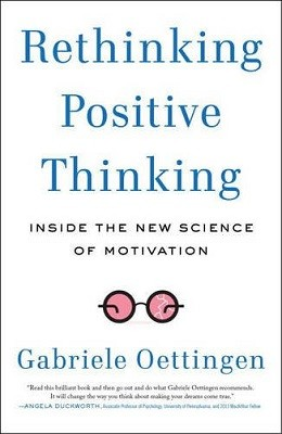 Rethinking Positive Thinking: Inside the New Science of Motivation (Paperback)